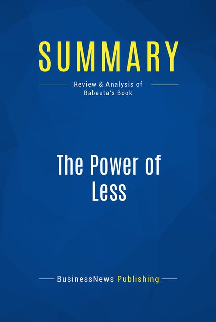Summary : The Power of Less – Leo Babauta, BusinessNews Publishing