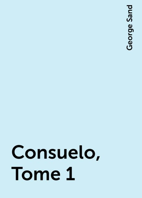 Consuelo, Tome 1, George Sand