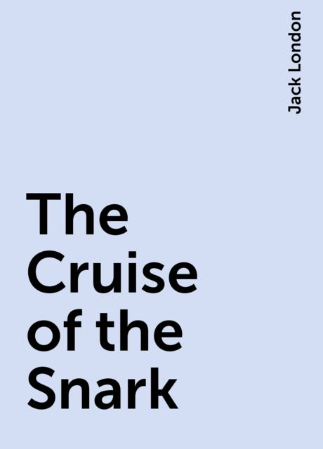 The Cruise of the Snark, Jack London