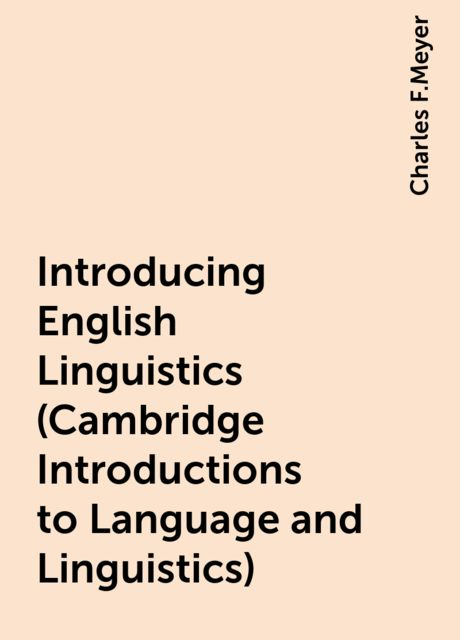Introducing English Linguistics (Cambridge Introductions to Language and Linguistics), Charles F.Meyer