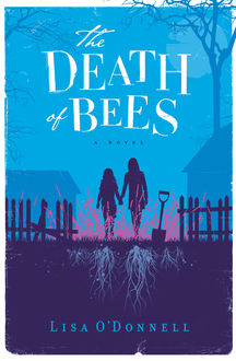 The Death of Bees, Lisa O'Donnell