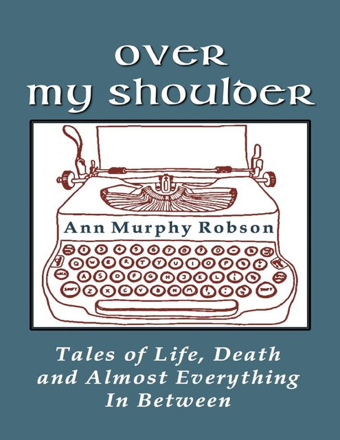 Over My Shoulder: Tales of Life, Death and Almost Everything In Between, Ann Murphy Robson