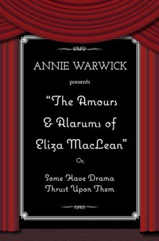 The Amours & Alarums of Eliza MacLean, Annie Warwick