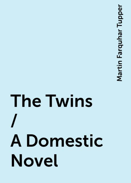 The Twins / A Domestic Novel, Martin Farquhar Tupper