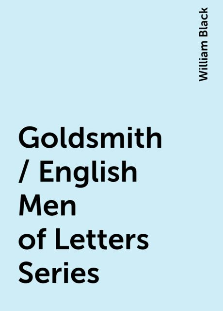 Goldsmith / English Men of Letters Series, William Black