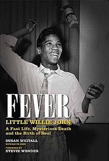 Fever: Little Willie John's Fast Life, Mysterious Death, and the Birth of Soul, Susan Whitall