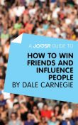 A Joosr Guide to How to Win Friends and Influence People by Dale Carnegie, Joosr