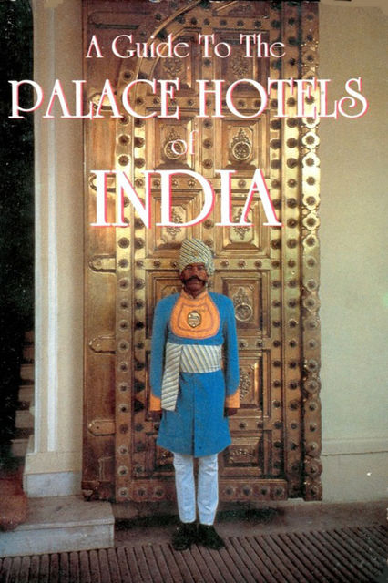 A Guide to the Palace Hotels of India, Cheryl Bentley