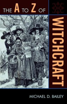 The A to Z of Witchcraft, Michael Bailey