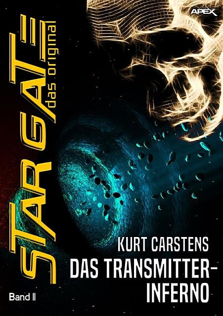 STAR GATE – DAS ORIGINAL, Band 11: DAS TRANSMITTER-INFERNO, Kurt Carstens