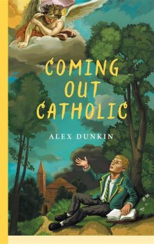Coming Out Catholic, Alex Dunkin