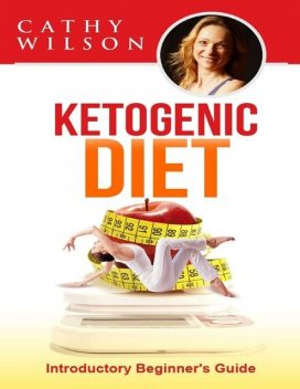 Ketogenic Diet: Introductory Beginner's Guide, Cathy Wilson