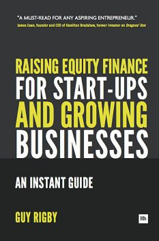 Raising Equity Finance for Start-up and Growing Businesses, Guy Rigby
