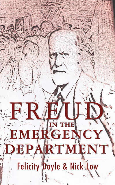 Freud In The Emergency Department, Felicity Doyle, Nick Low