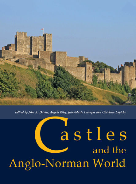 Castles and the Anglo-Norman World, John Davies, Angela Riley, Charlotte Lapiche, Jean-Marie Levesque