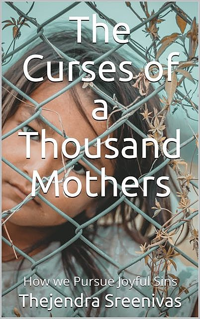 The Curses of a Thousand Mothers, Thejendra Sreenivas