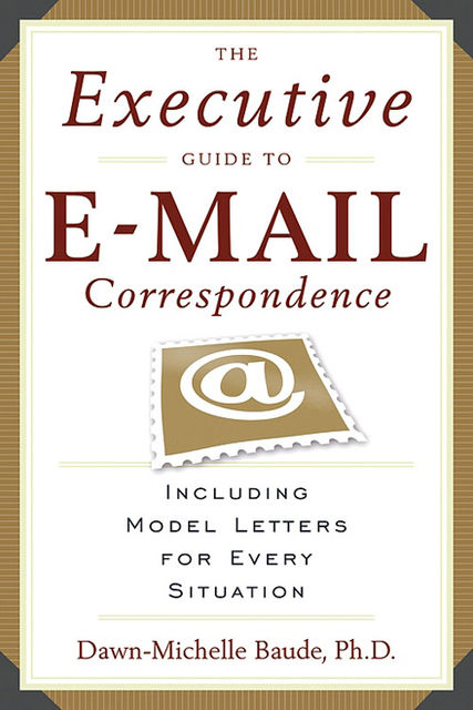 Executive Guide to Email Correspondence, Dawn Michelle Baude