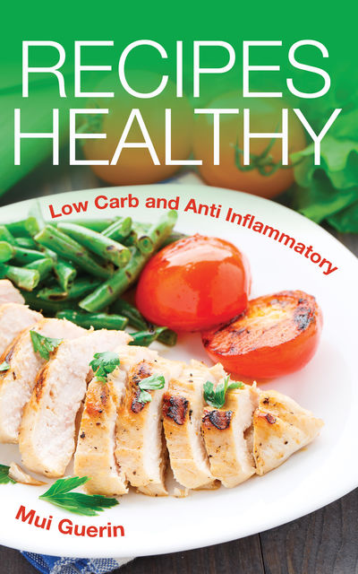 Recipes Healthy: Low Carb and Anti Inflammatory, Mui Guerin, Yoshiko Yowell