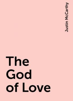 The God of Love, Justin McCarthy