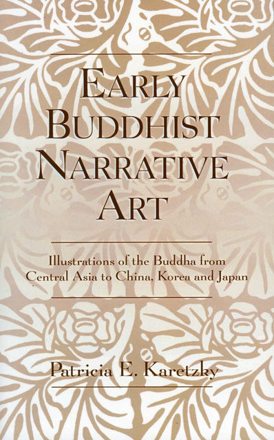 Early Buddhist Narrative Art, Patricia E.Karetzky