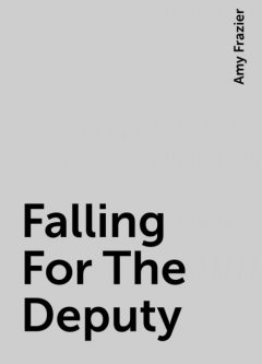 Falling For The Deputy, Amy Frazier