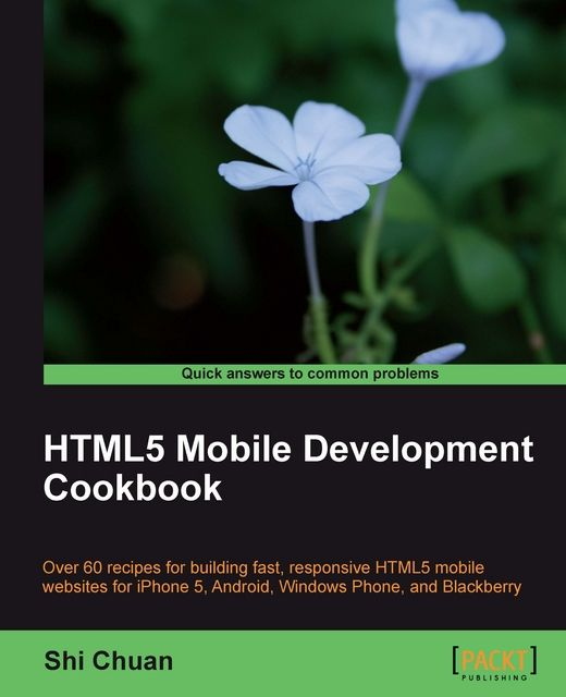 HTML5 Mobile Development Cookbook, Shi Chuan