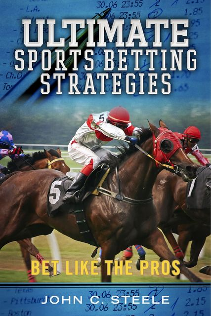 Ultimate Sports Betting Strategies, John C.Steele
