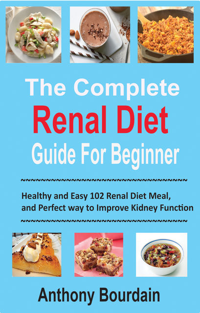 The Complete Renal Diet Guide For Beginner, Anthony Bourdain