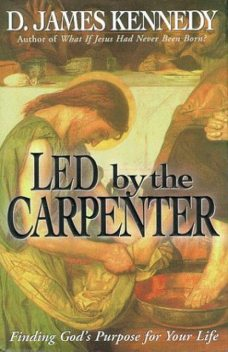 Led by the Carpenter, D. James Kennedy