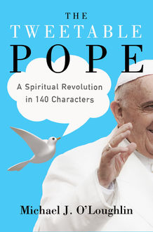 The Tweetable Pope, Michael J. O'Loughlin