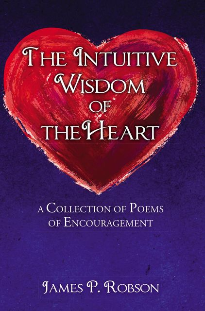 The Intuitive Wisdom of the Heart, James P. Robson