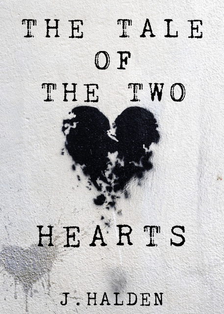 The Tale of The Two Hearts, J Halden