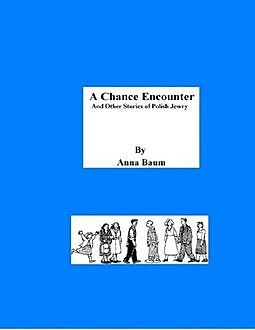 A Chance Encounter and Other Stories of Polish Jewry, Anna Baum