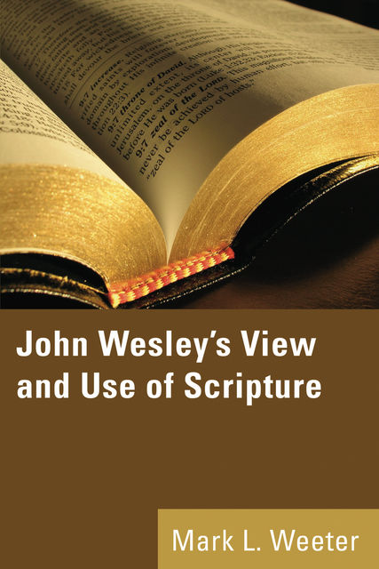 John Wesley's View and Use of Scripture, Mark L. Weeter