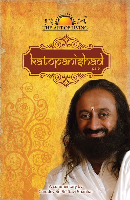 Katopanishad Part 1, Sri Sri Ravishankar