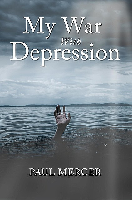 MY WAR WITH DEPRESSION, PAUL MERCER