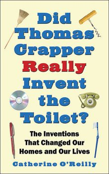 Did Thomas Crapper Really Invent the Toilet, Catherine O'Reilly