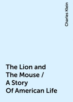 The Lion and The Mouse / A Story Of American Life, Charles Klein