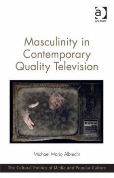 Masculinity in Contemporary Quality Television, Michael Mario Albrecht