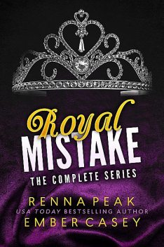 Royal Mistake: The Complete Series, Ember Casey, Renna Peak