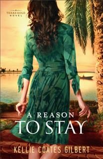 Reason to Stay (Texas Gold Collection Book #3), Kellie Coates Gilbert