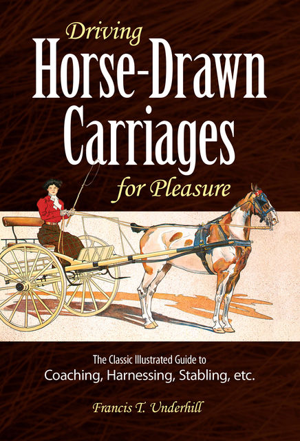 Driving Horse-Drawn Carriages for Pleasure, Francis T.Underhill