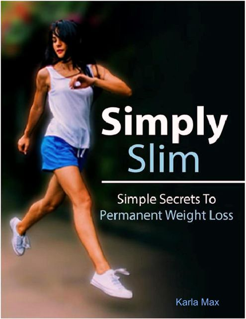 Simply Slim – Simple Secrets To Permanent Weight Loss, Karla Max