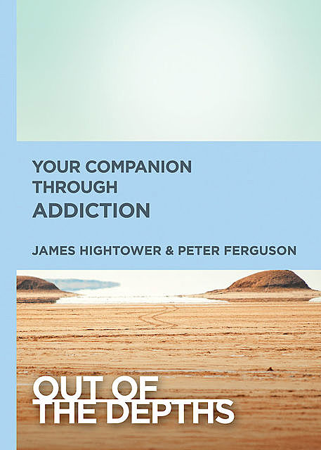 Out of the Depths: Your Companion Through Addiction, Peter, James Hightower, Ferguson