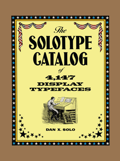 The Solotype Catalog of 4,147 Display Typefaces, Dan X.Solo