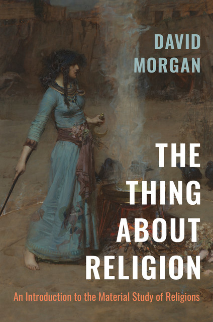 The Thing about Religion, David Morgan