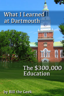 What I Learned at Dartmouth, The $300,000 Education, Bill the Geek
