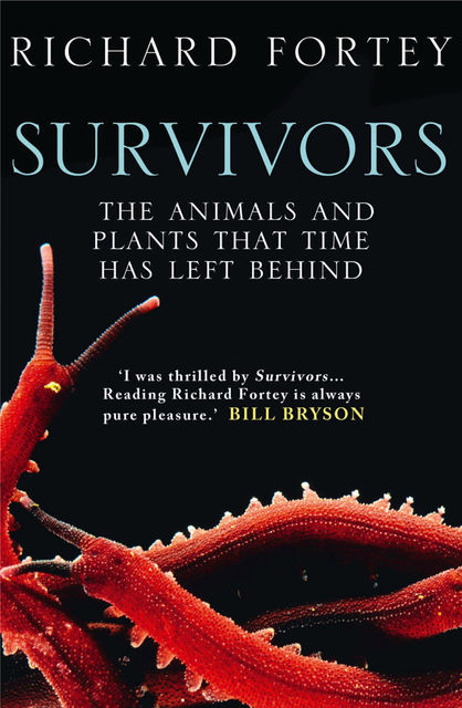 Survivors: The Animals and Plants that Time has Left Behind (Text Only), Richard Fortey