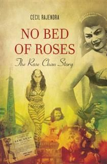 No Bed of Roses. The Rose Chan Story, Cecil Rajendra