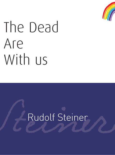 The Dead Are With Us, Rudolf Steiner
